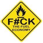 Fuck the fuel economy